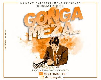AUDIO   Dudu Baya Ft Chege - Gonga Meza   Mp3 Download [New Song]