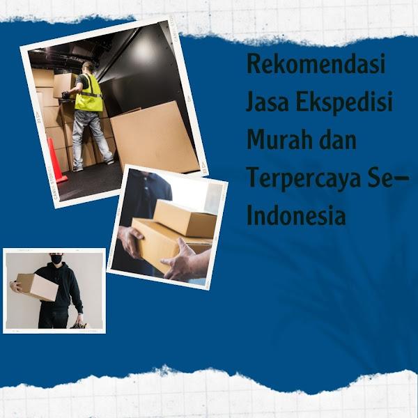 Rekomendasi Jasa Ekspedisi Murah dan Terpercaya Se-Indonesia