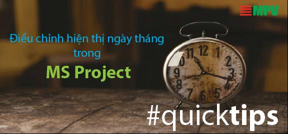 MS Project Quick Tips: Điều chỉnh hiện thị ngày tháng trong MS Project