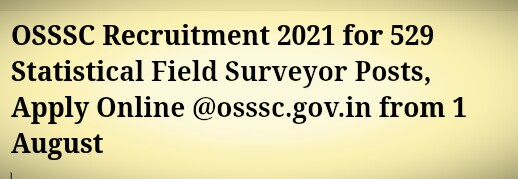 OSSSC Recruitment 2021 for 529 Statistical Field Surveyor Posts, Apply Online @osssc.gov.in from 1 August