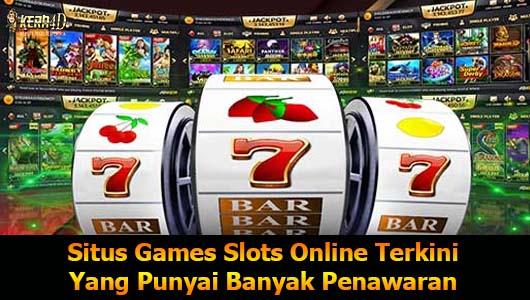 Situs Games Slots Online Terkini Yang Punyai Banyak Penawaran