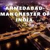 अहमदाबाद को भारत का मैनचेस्टर क्यों कहा जाता है