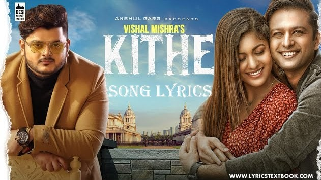 KITHE Song Lyrics- VISHAL MISHRA ft.Ishita Dutta , Anshul Garg