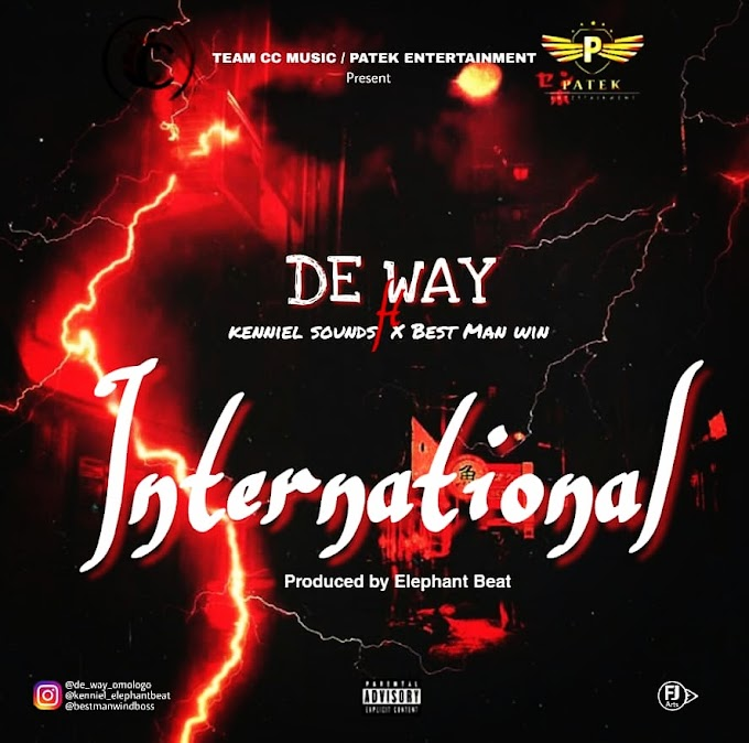 New Music : De Way Ft  Kenniel Sounds x Best Man Win - international