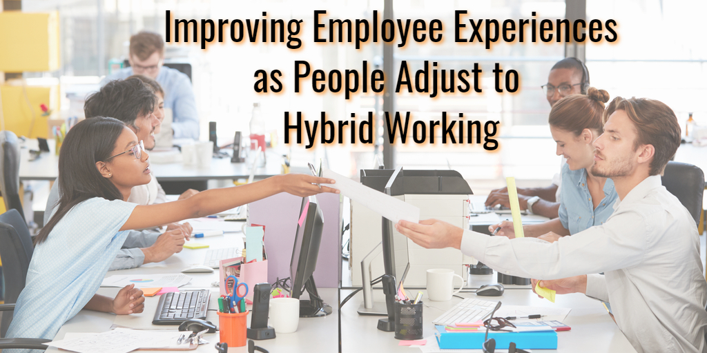Improving Employee Experiences as People Adjust to Hybrid Working - Isaac Sacolick