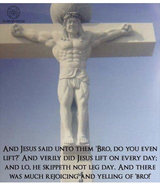 And Jesus said unto them, 'Bro, do you even lift?'