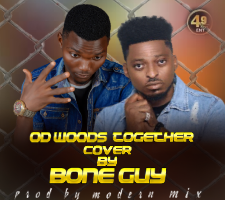 MUSIC: OD Woods X Bone GUY - Together (Cover)