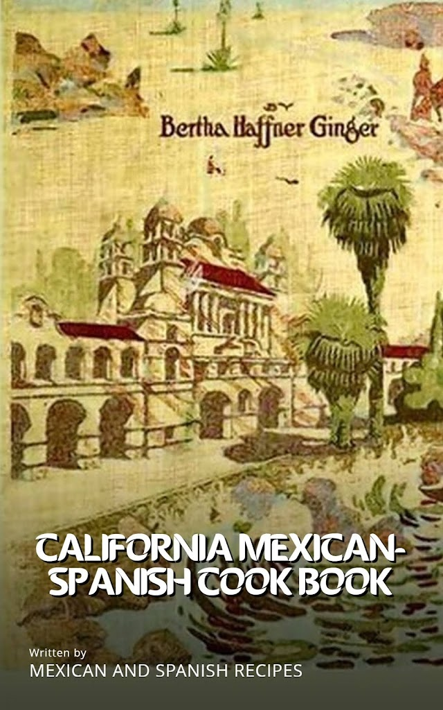 California Mexican-Spanish Cook Book: Selected Mexican And Spanish Recipes