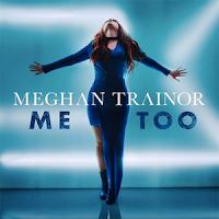 Me Too - Meghan Trainor