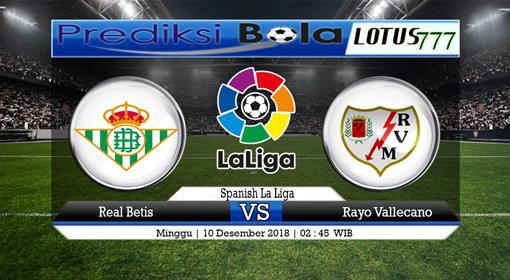 PREDIKSI SKOR Real Betis vs Rayo Vallecano 10 DESEMBER 2018