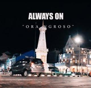 Lirik Lagu Always On - Ora Ngroso