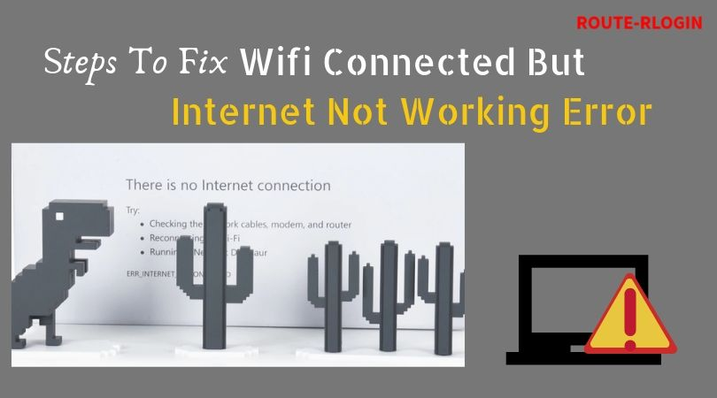 Steps To Fix Wifi Connected But Internet Not Working Error
