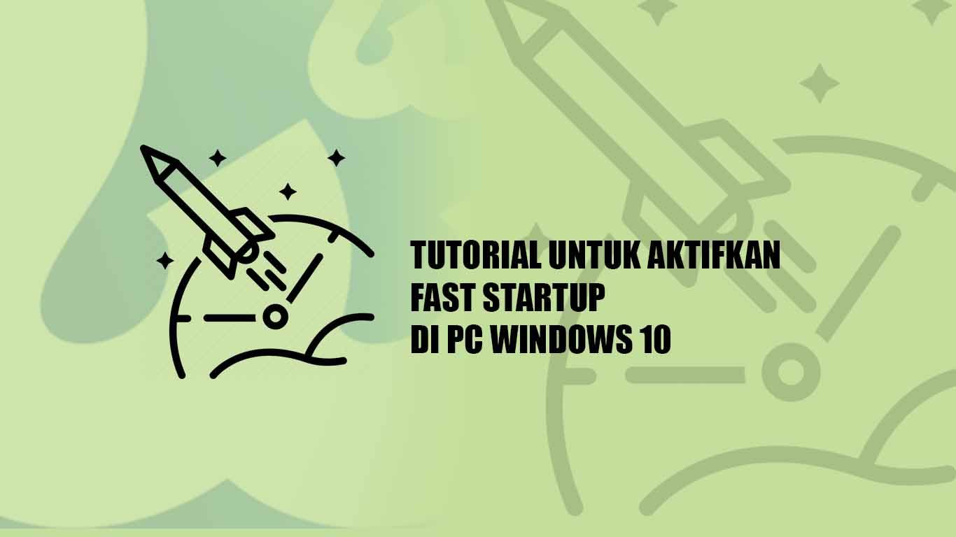 Tutorial untuk Mengaktifkan Fast Startup di PC Windows 10 dengan Mudah
