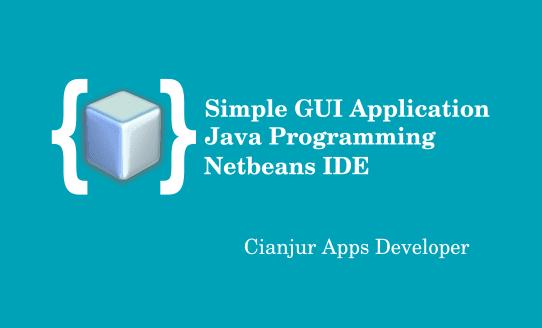Membuat Aplikasi GUI Sederhana pada Netbeans IDE