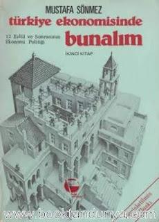 Mustafa Sönmez - Türkiye Ekonomisinde Bunalım II. Kitap 12 Eylül ve Sonrasının Ekonomi Politiği
