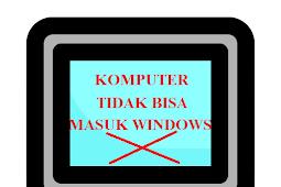 Penyebab dan Cara Mengatasi Komputer Tidak Bisa Masuk Windows