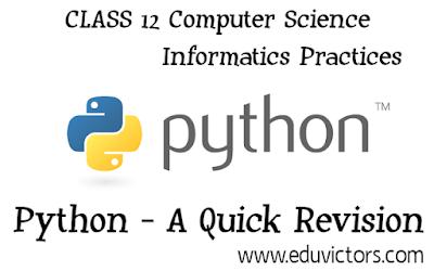 CBSE Class 12 - Computer Science/Informatics Practices - Python - A Quick Revision (#eduvictors)(#Class12ComputerScience)(#Class12InformaticsPractices)