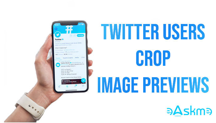 Twitter to Let Users Crop Their Image Previews: eAskme