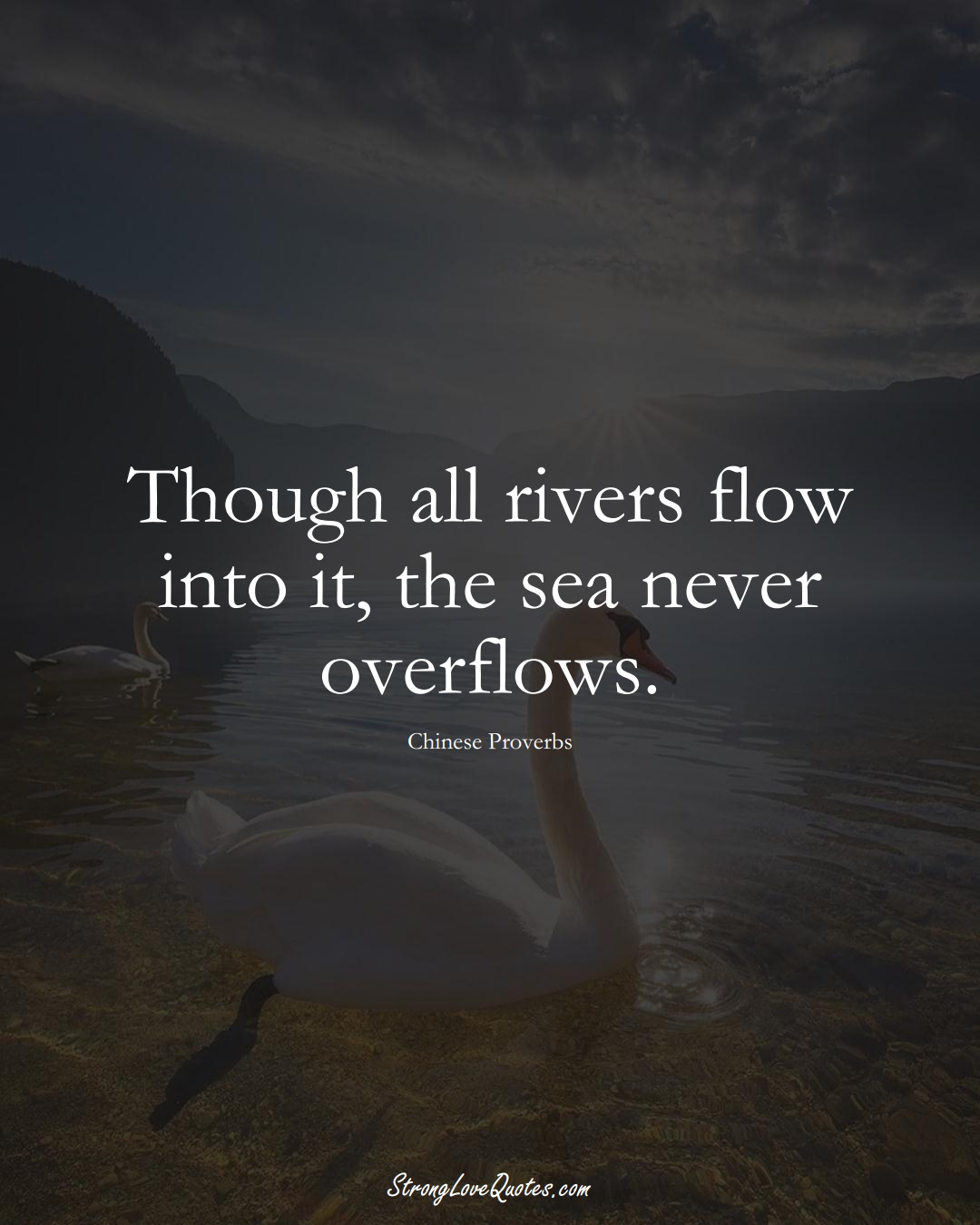 Though all rivers flow into it, the sea never overflows. (Chinese Sayings);  #AsianSayings