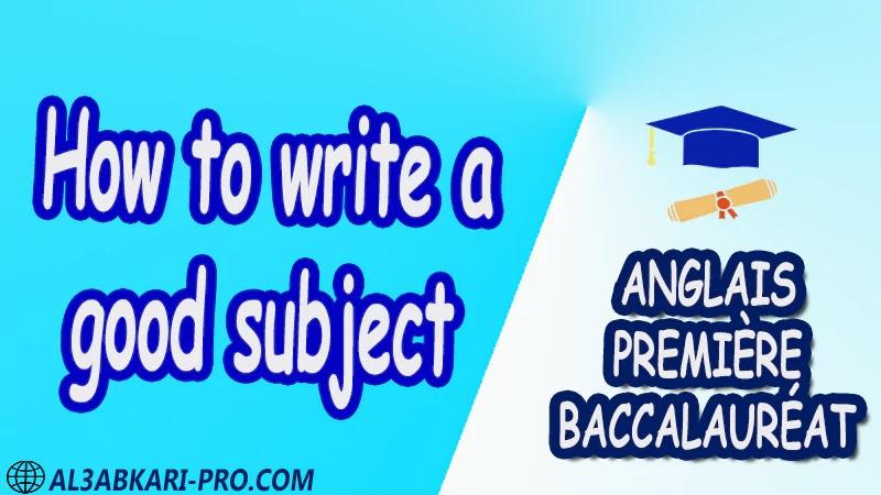 How to write a good subject - Grammar Courses - Anglais Première baccalauréat PDF English 1 ère Bac première baccalauréat 1 er bac 1 ere