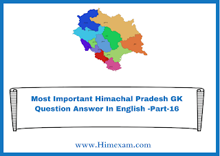 Most Important Himachal Pradesh GK Question Answer In English -Part-16
