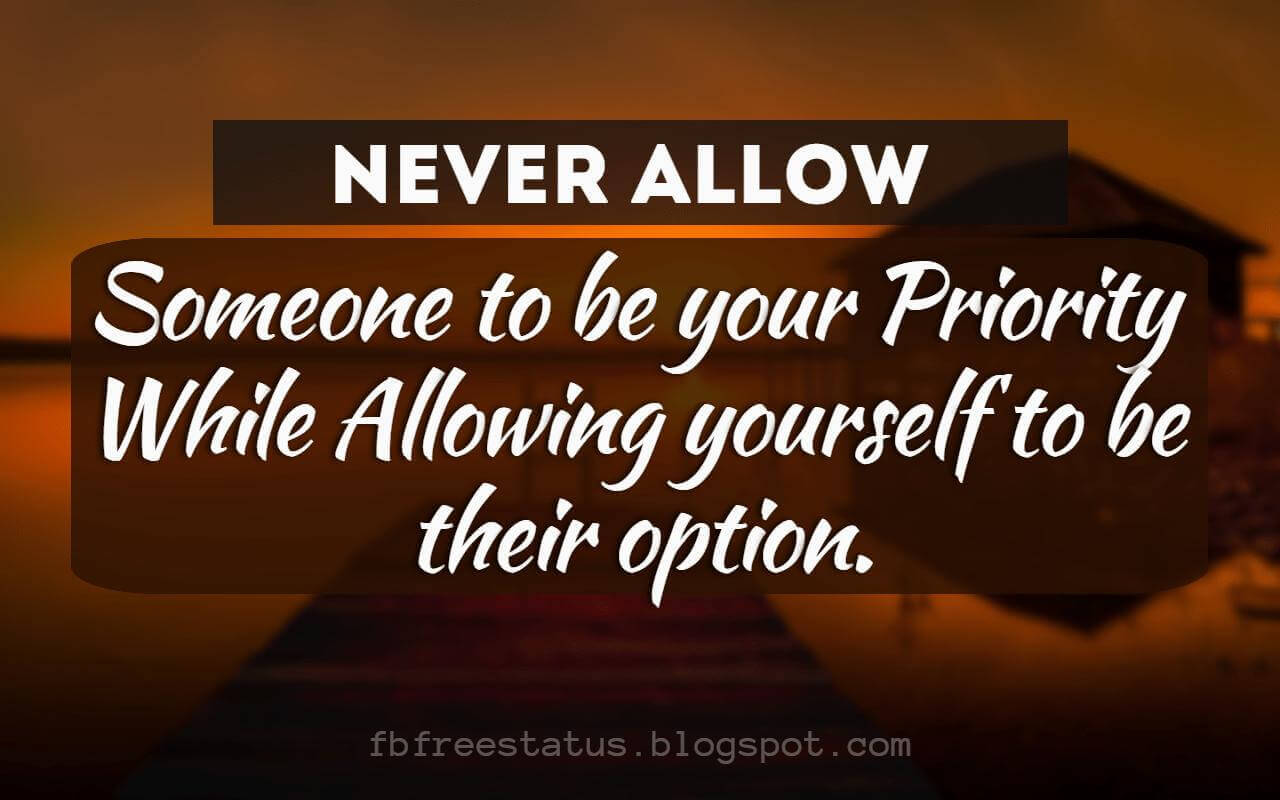 Heartbroken Quotes, Never allow someone to be your priority while allowing yourself to be their option.