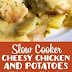Slow Cooker Cheesy Chicken & Potatoes