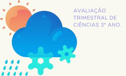AVALIAÇÃO TRIMESTRAL DE CIÊNCIAS 3º ANO: AR, SERES VIVOS, ESTADOS FÍSICOS DA ÁGUA.