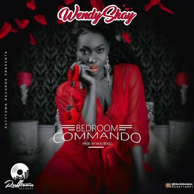Wendy Shay – Bedroom Commando (Prod. by MOG Beatz) (Download)