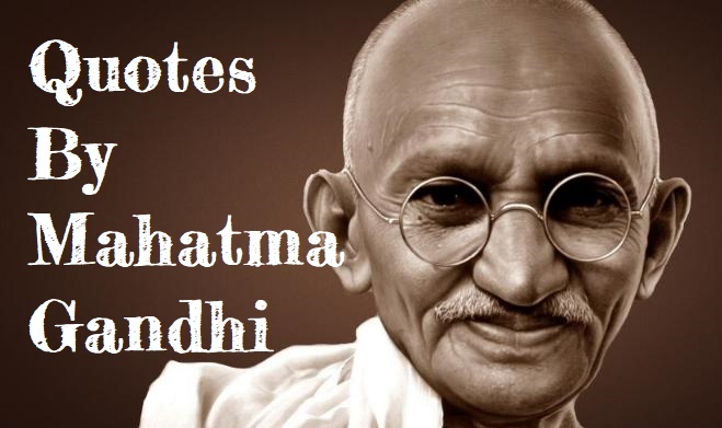 65 Mahatma Gandhi Quotes About Life,Truth, Love, Motivation