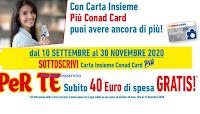 Carta Insieme Conad Card Più : per te 40 euro di spesa Gratis!