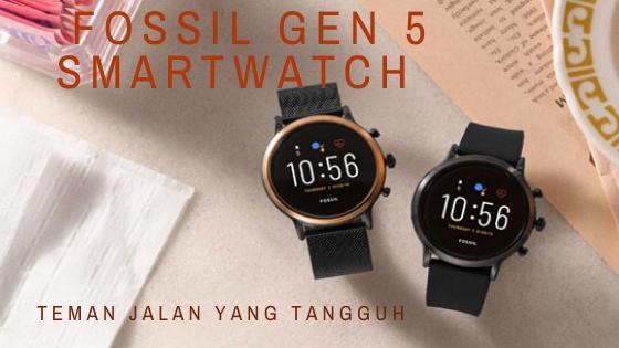 Fossil Gen 5 Smartwatch, Teman Jalan yang Tangguh