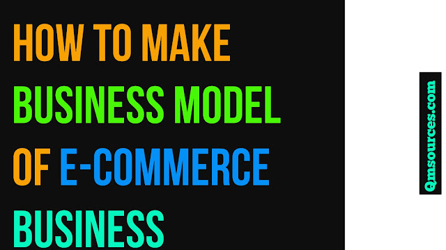 How to make Business Model Of E-commerce Business | E-Commerce Business Model