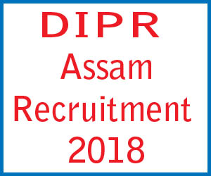 DIPR Assam Recruitment 2018