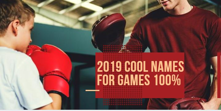 800+ Powerful Cool Names For Games 2019
