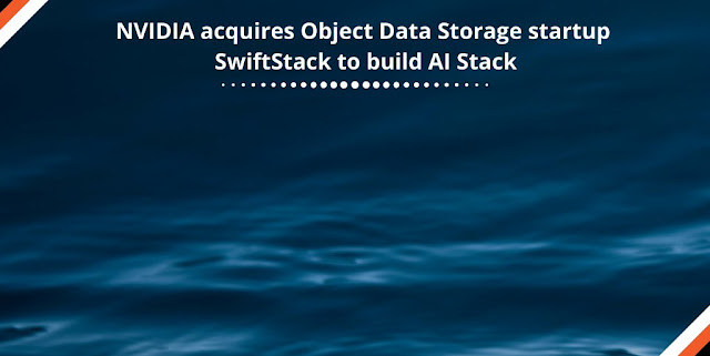 NVIDIA acquires Object Data Storage startup SwiftStack to build AI Stack