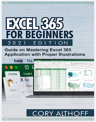 EXCEL 365 FOR BEGINNERS 2021 EDITION: Guide on Mastering Excel 365 Application with Proper Illustrations