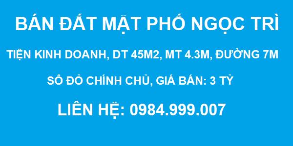 Bán đất mặt phố NGỌC TRÌ, gần chợ Đồng Dinh, DT 45m2, MT 4,3m, SĐCC, giá 3 tỷ