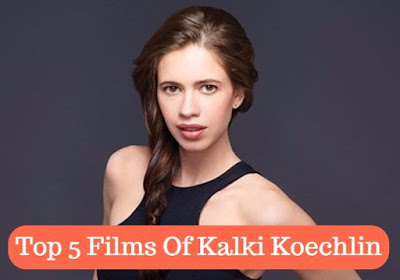 Top 5 Films Of Kalki Koechlin, mydailysolution