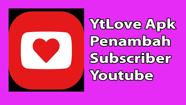 YtLove Apk Penambah Subscriber Youtube
