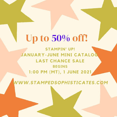 Up to 50% off on Stampin' Up! January-June 2021 Mini Catlog Last Chance Sale beginning 1 PM (MT) 1 June 2021