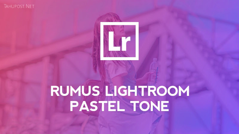 Rumus Lightroom Pastel Tone