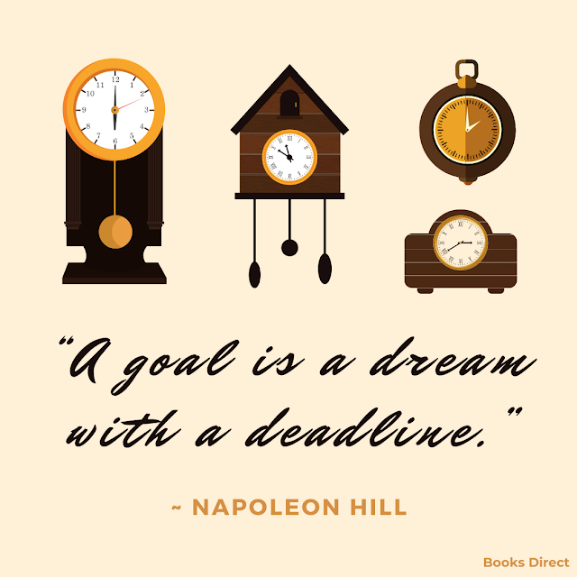 """A goal is a dream with a deadline.""  ~ Napoleon Hill"