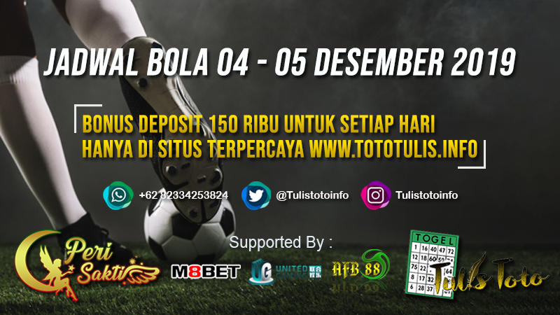 JADWAL BOLA TANGGAL 04 – 05 DESEMBER 2019