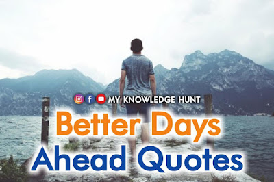 Better Days Ahead Quotes and Sayings