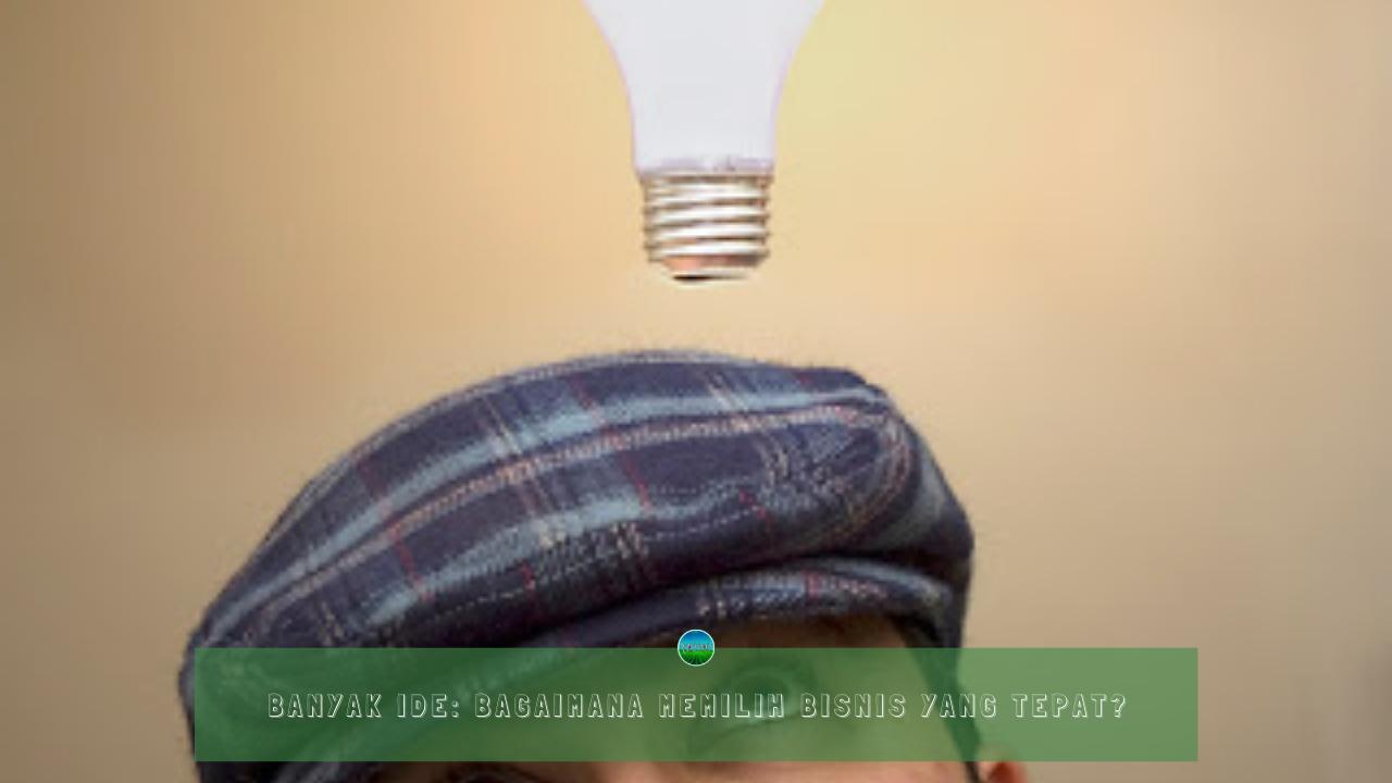 Banyak Ide: Bagaimana Memilih Bisnis yang Tepat?