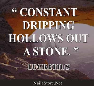 Lucretius CONSTANT DRIPPING HOLLOWS OUT A STONE - Quotes