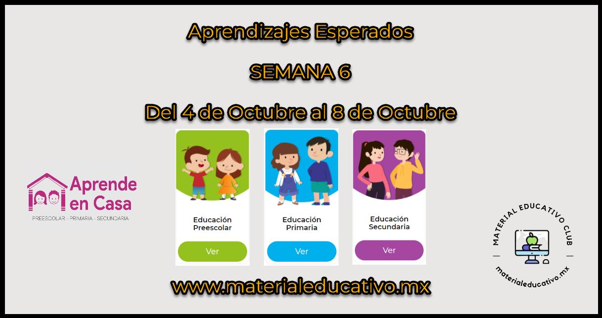 Semana 6 - Aprende en Casa 4 - Aprendizajes Esperados - Preescolar - Primaria - Secundaria