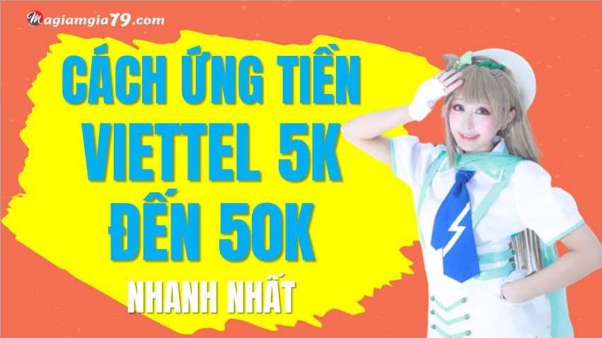 Cách ứng tiền Viettel 5K đến ứng tiền Viettel 50k