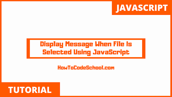 Display Message When File Is Selected Using JavaScript
